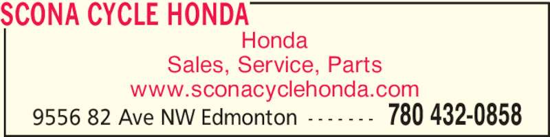 Scona Cycle Honda (780-432-0858) - Display Ad - Honda Sales, Service, Parts www.sconacyclehonda.com SCONA CYCLE HONDA 9556 82 Ave NW Edmonton - - - - - - - 780 432-0858
