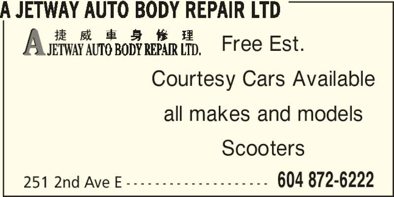 A Jetway Auto Body Repair Ltd (604-872-6222) - Display Ad - 251 2nd Ave E - - - - - - - - - - - - - - - - - - - - A JETWAY AUTO BODY REPAIR LTD Free Est. Courtesy Cars Available all makes and models Scooters 604 872-6222