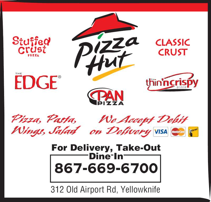 Pizza Hut (867-669-6700) - Display Ad - 312 Old Airport Rd, Yellowknife For Delivery, Take-Out Dine In 867-669-6700 Pizza, Pasta, Wings, Salad We Accept Debit on Delivery