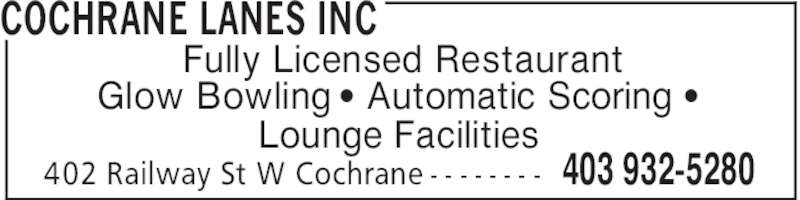 Cochrane Lanes (403-932-5280) - Display Ad - COCHRANE LANES INC 403 932-5280402 Railway St W Cochrane - - - - - - - - Fully Licensed Restaurant Glow Bowling ' Automatic Scoring ' Lounge Facilities