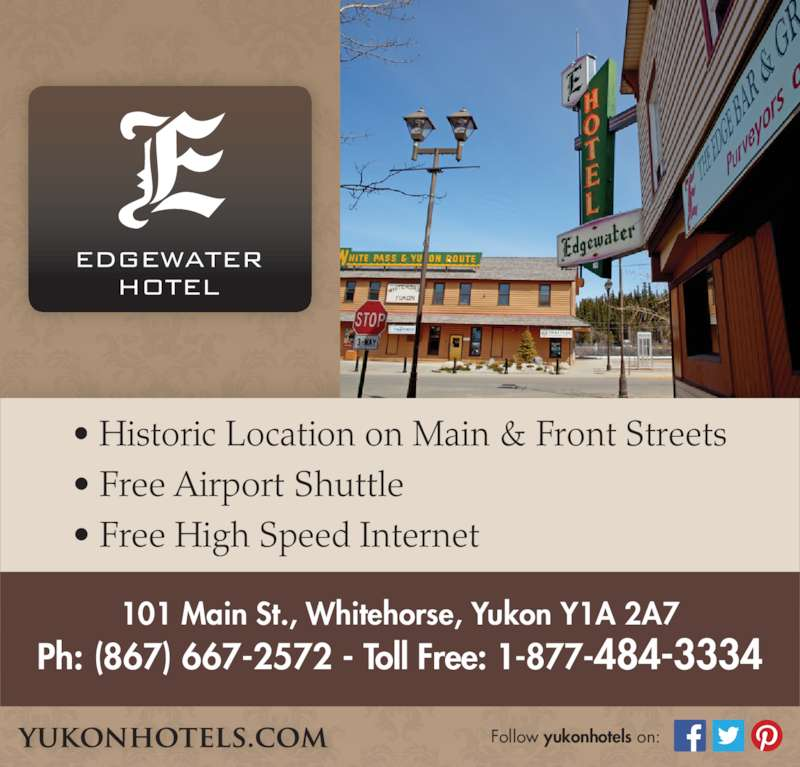 Edgewater Hotel (867-667-2572) - Display Ad - Follow yukonhotels on: 101 Main St., Whitehorse, Yukon Y1A 2A7 Ph: (867) 667-2572 - Toll Free: 1-877-484-3334 • Historic Location on Main & Front Streets • Free Airport Shuttle • Free High Speed Internet