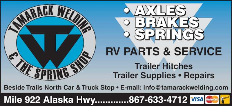 Tamarack Welding & The Spring Shop 2000 (867-633-4712) - Display Ad - Mile 922 Alaska Hwy.............867-633-4712 • AXLES • BRAKES • SPRINGS RV PARTS & SERVICE Trailer Hitches Trailer Supplies • Repairs