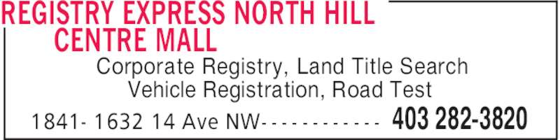 Registry Express (403-282-3820) - Display Ad - REGISTRY EXPRESS NORTH HILL CENTRE MALL 403 282-38201841- 1632 14 Ave NW- - - - - - - - - - - - Corporate Registry, Land Title Search Vehicle Registration, Road Test