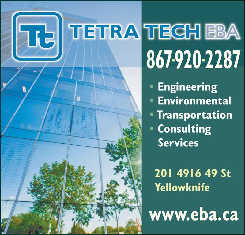 Tetra Tech EBA Inc (867-920-2287) - Display Ad - www.eba.ca 201 4916 49 St Yellowknife • Engineering • Environmental • Transportation  • Consulting   Services 867-920-2287