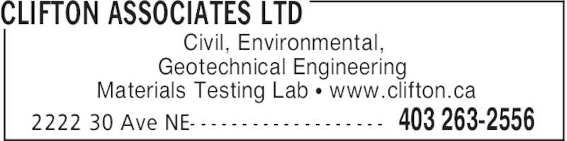 Clifton Associates Ltd (403-263-2556) - Display Ad - CLIFTON ASSOCIATES LTD 403 263-25562222 30 Ave NE- - - - - - - - - - - - - - - - - - - Civil, Environmental, Geotechnical Engineering Materials Testing Lab π www.clifton.ca