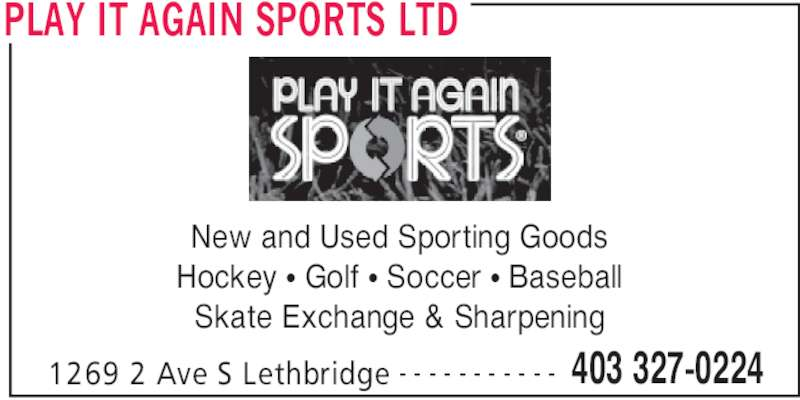 Play It Again Sports Ltd (403-327-0224) - Display Ad - PLAY IT AGAIN SPORTS LTD 1269 2 Ave S Lethbridge 403 327-0224- - - - - - - - - - - New and Used Sporting Goods Hockey • Golf • Soccer • Baseball Skate Exchange & Sharpening