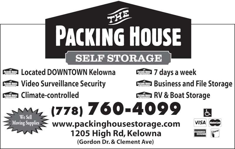 The Packing House Self Storage (250-861-3313) - Display Ad - (Gordon Dr. & Clement Ave)   www.packinghousestorage.com  We Sell Moving Supplies Located DOWNTOWN Kelowna Video Surveillance Security Climate-controlled 7 days a week Business and File Storage RV & Boat Storage 1205 High Rd, Kelowna  (778) 760-4099