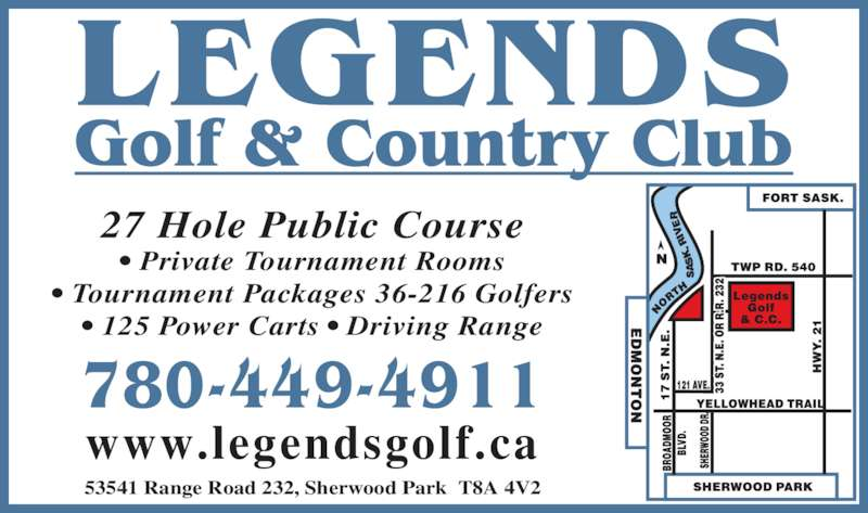 Legends Golf & Country Club (780-449-4911) - Display Ad - 27 Hole Public Course • Private Tournament Rooms • Tournament Packages 36-216 Golfers • 125 Power Carts • Driving Range 53541 Range Road 232, Sherwood Park  T8A 4V2 www.legendsgolf.ca 780-449-4911