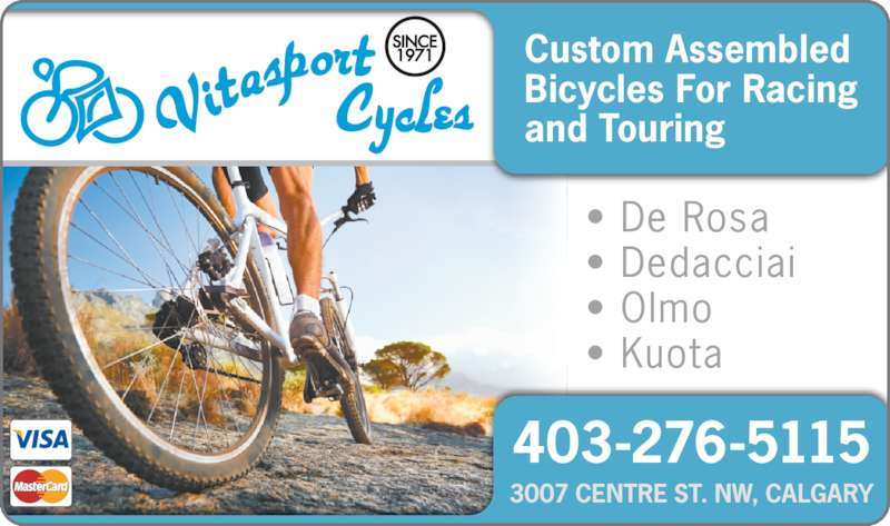 Vitasport Cycles Ltd (403-276-5115) - Display Ad - Custom Assembled Bicycles For Racing and Touring • De Rosa • Dedacciai • Olmo • Kuota 403-276-5115 3007 CENTRE ST. NW, CALGARY