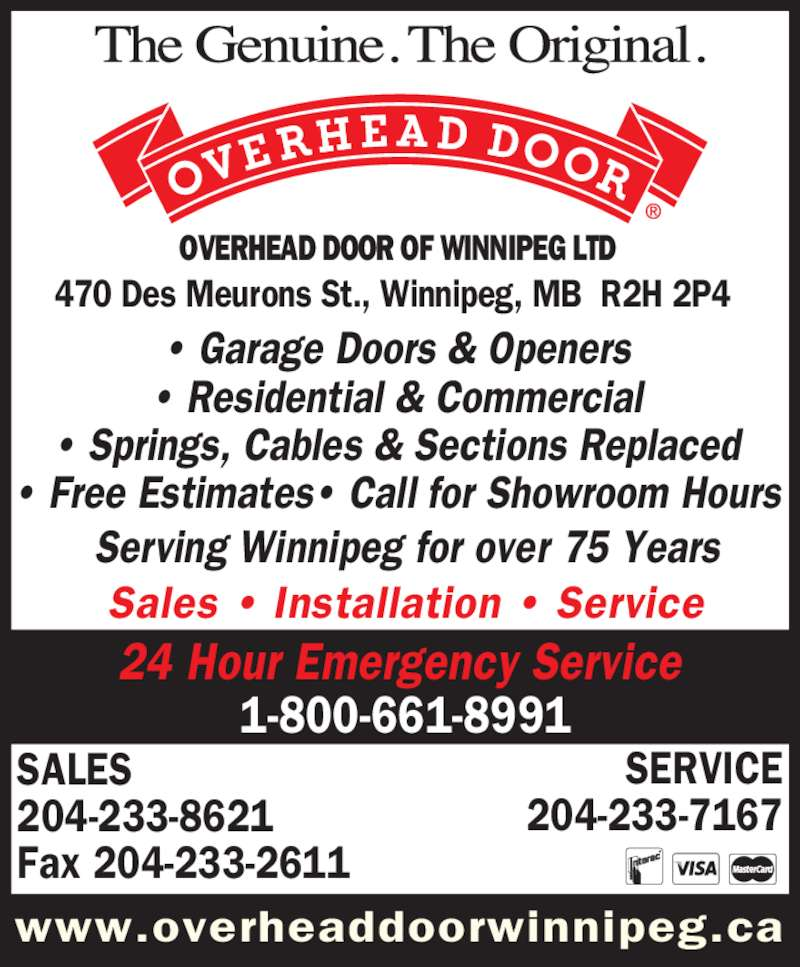 Overhead Door Of Winnipeg Ltd (204-233-8621) - Display Ad - ? Garage Doors & Openers ? Residential & Commercial ? Springs, Cables & Sections Replaced ? Free Estimates? Call for Showroom Hours Sales ? Installation ? Service 470 Des Meurons St., Winnipeg, MB  R2H 2P4 Serving Winnipeg for over 75 Years OVERHEAD DOOR OF WINNIPEG LTD SALES 204-233-8621 Fax 204-233-2611 SERVICE 204-233-7167 www.overheaddoorwinnipeg.ca 24 Hour Emergency Service  1-800-661-8991