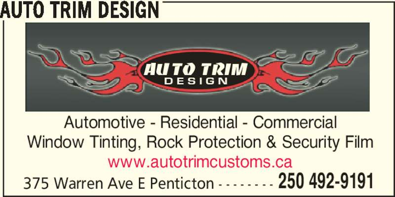 Auto Trim Design (250-492-9191) - Display Ad - 375 Warren Ave E Penticton - - - - - - - - 250 492-9191 AUTO TRIM DESIGN Automotive - Residential - Commercial Window Tinting, Rock Protection & Security Film www.autotrimcustoms.ca AUTO TRIM D E S I G N