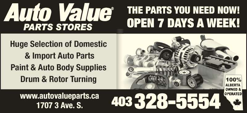 Auto Value Auto Parts (403-328-5554) - Display Ad - THE PARTS YOU NEED NOW! www.autovalueparts.ca 1707 3 Ave. S. OPEN 7 DAYS A WEEK! 403 328-5554 Huge Selection of Domestic  & Import Auto Parts Paint & Auto Body Supplies  Drum & Rotor Turning