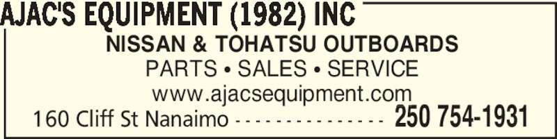 Ajac's Equipment (1982) Inc (250-754-1931) - Display Ad - PARTS ? SALES ? SERVICE www.ajacsequipment.com AJAC'S EQUIPMENT (1982) INC 250 754-1931160 Cliff St Nanaimo - - - - - - - - - - - - - - - NISSAN & TOHATSU OUTBOARDS