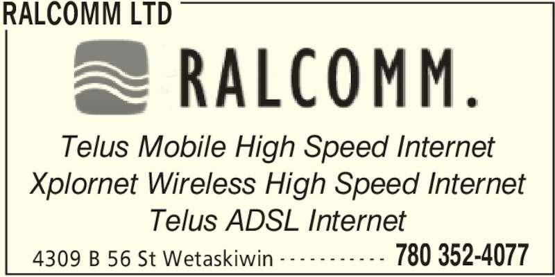 Ralcomm Ltd (780-352-4077) - Display Ad - RALCOMM LTD 4309 B 56 St Wetaskiwin 780 352-4077- - - - - - - - - - - Telus Mobile High Speed Internet Xplornet Wireless High Speed Internet Telus ADSL Internet