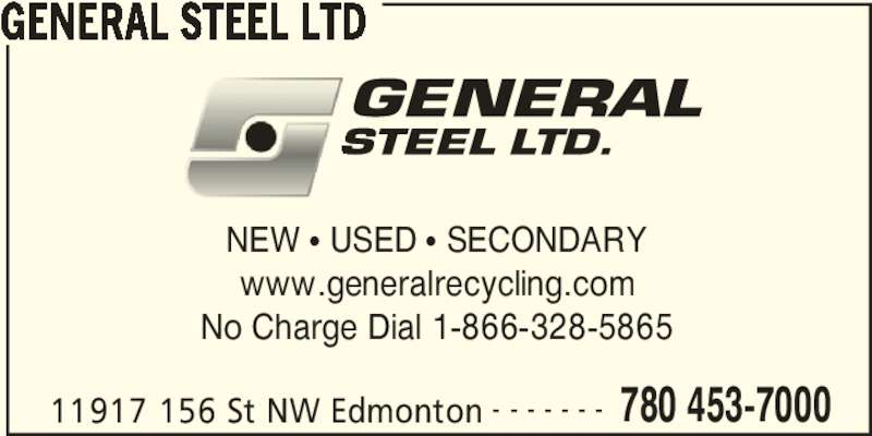 General Steel Ltd (780-453-7000) - Display Ad - 11917 156 St NW Edmonton 780 453-7000- - - - - - - NEW ? USED ? SECONDARY www.generalrecycling.com No Charge Dial 1-866-328-5865 GENERAL STEEL LTD
