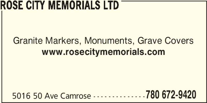 Rose City Memorials Ltd (780-672-9420) - Display Ad - 5016 50 Ave Camrose - - - - - - - - - - - - - -780 672-9420 ROSE CITY MEMORIALS LTD Granite Markers, Monuments, Grave Covers www.rosecitymemorials.com