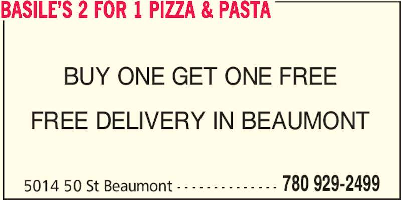 Basile's 2 For 1 Pizza & Pasta (780-929-2499) - Display Ad - BASILE?S 2 FOR 1 PIZZA & PASTA BUY ONE GET ONE FREE FREE DELIVERY IN BEAUMONT 5014 50 St Beaumont - - - - - - - - - - - - - - 780 929-2499
