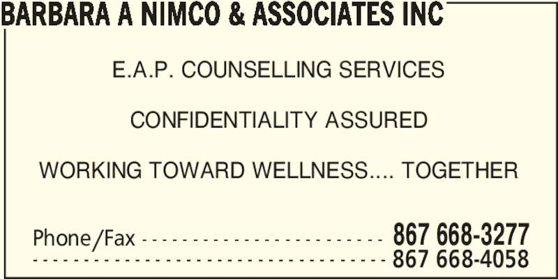 Nimco & Associates (867-668-4058) - Display Ad - E.A.P. COUNSELLING SERVICES CONFIDENTIALITY ASSURED WORKING TOWARD WELLNESS.... TOGETHER Phone/Fax - - - - - - - - - - - - - - - - - - - - - - - - 867 668-3277 - - - - - - - - - - - - - - - - - - - - - - - - - - - - - - - - - - - 867 668-4058 BARBARA A NIMCO & ASSOCIATES INC