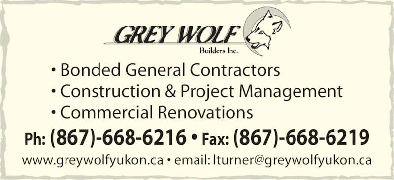 Grey Wolf Builders Inc (867-668-6216) - Display Ad - ? Construction & Project Management ? Commercial Renovations Ph: (867)-668-6216 ? Fax: (867)-668-6219 ? Bonded General Contractors
