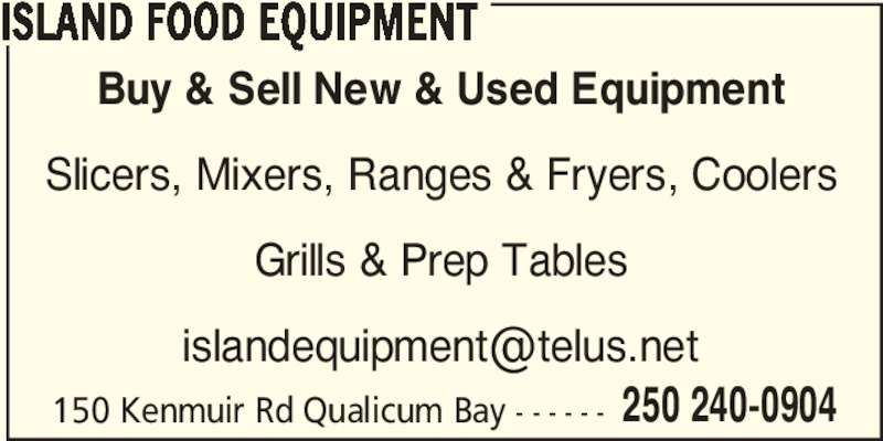 Island Food Equipment (250-240-0904) - Display Ad - 150 Kenmuir Rd Qualicum Bay - - - - - - 250 240-0904 Buy & Sell New & Used Equipment Slicers, Mixers, Ranges & Fryers, Coolers Grills & Prep Tables ISLAND FOOD EQUIPMENT