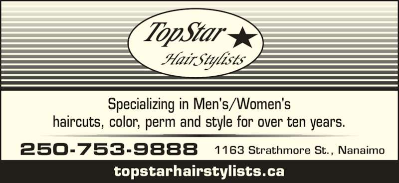 Topstar Hairstylists (250-753-9888) - Display Ad - Specializing in Men's/Women's haircuts, color, perm and style for over ten years. topstarhairstylists.ca 250-753-9888 1163 Strathmore St., Nanaimo