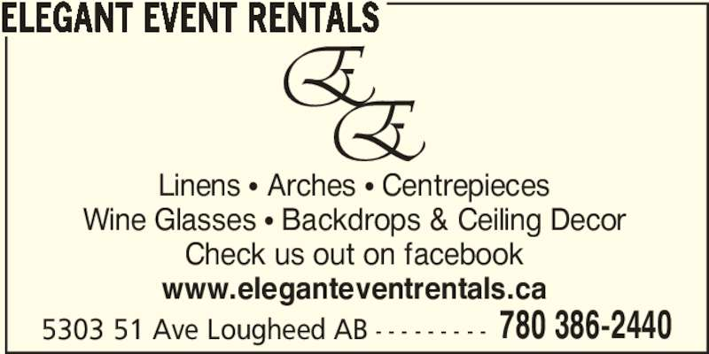 Elegant Event Rentals (780-386-2440) - Display Ad - 5303 51 Ave Lougheed AB - - - - - - - - - 780 386-2440 ELEGANT EVENT RENTALS Linens ? Arches ? Centrepieces Wine Glasses ? Backdrops & Ceiling Decor Check us out on facebook www.eleganteventrentals.ca