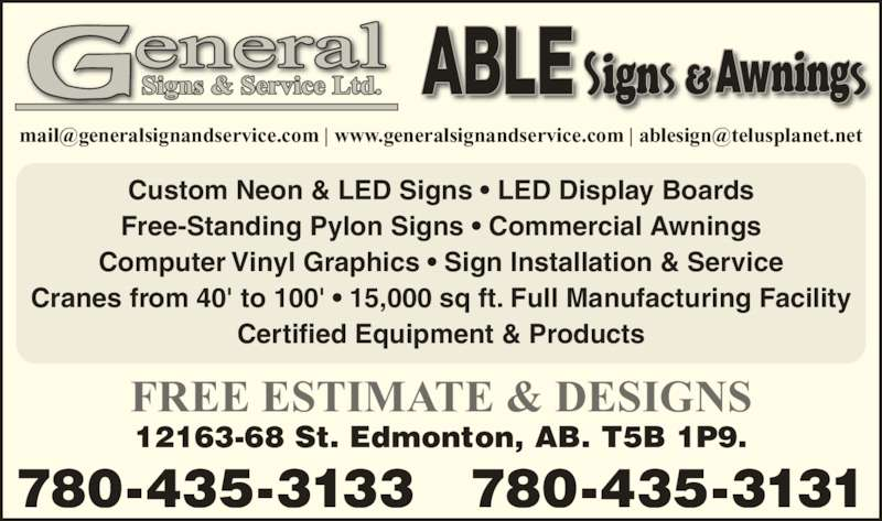 General Signs & Service Ltd (780-435-3133) - Display Ad - Custom Neon & LED Signs ? LED Display Boards Free-Standing Pylon Signs ? Commercial Awnings Computer Vinyl Graphics ? Sign Installation & Service Cranes from 40' to 100' ? 15,000 sq ft. Full Manufacturing Facility Certified Equipment & Products FREE ESTIMATE & DESIGNS 780-435-3133 780-435-3131 12163-68 St. Edmonton, AB. T5B 1P9.
