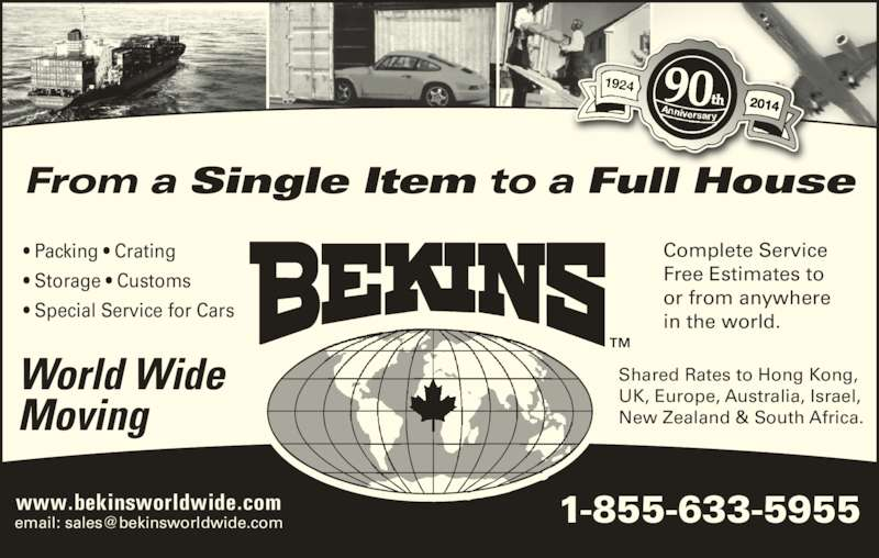 Bekins World Wide Moving (1-800-880-1829) - Display Ad - Shared Rates to Hong Kong, UK, Europe, Australia, Israel, New Zealand & South Africa.  From a Single Item to a Full House ? Packing ? Crating ? Storage ? Customs ? Special Service for Cars World Wide Moving 90th 2014 or from anywhere  Free Estimates to  Complete Service  in the world.