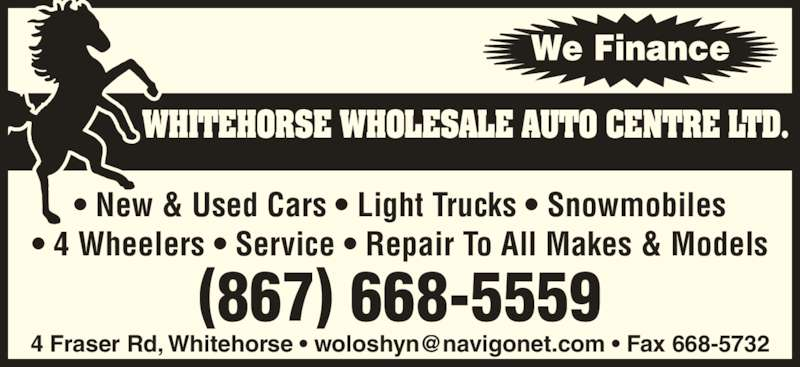 Whitehorse Wholesale Auto Centre Ltd (867-668-5559) - Display Ad - ? New & Used Cars ? Light Trucks ? Snowmobiles ? 4 Wheelers ? Service ? Repair To All Makes & Models (867) 668-5559 WHITEHORSE WHOLESALE AUTO CENTRE LTD.