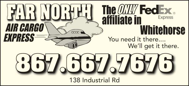 Fedex (867-667-7676) - Display Ad - 138 Industrial Rd You need it there....            We?ll get it there. FAR NORTH 867.667.7676