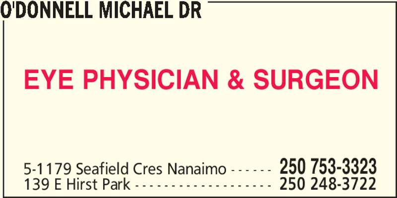 Dr Michael O'Donnell (250-753-3323) - Display Ad - 139 E Hirst Park - - - - - - - - - - - - - - - - - - - 250 248-3722 O'DONNELL MICHAEL DR EYE PHYSICIAN & SURGEON 5-1179 Seafield Cres Nanaimo - - - - - - 250 753-3323