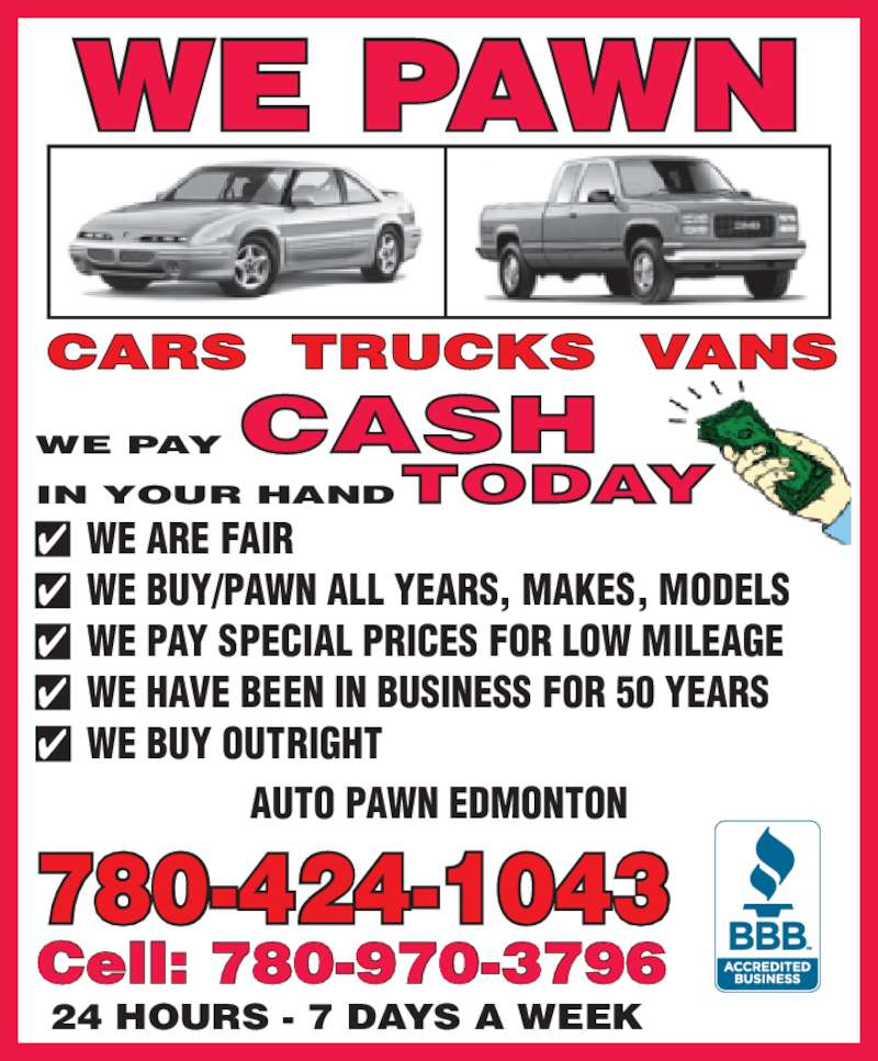 Auto Pawn Edmonton (780-424-1043) - Display Ad - IN YOUR HAND 780-424-1043 WE PAY 24 HOURS - 7 DAYS A WEEK  ?  WE ARE FAIR ?  WE BUY/PAWN ALL YEARS, MAKES, MODELS ?  WE PAY SPECIAL PRICES FOR LOW MILEAGE ?  WE HAVE BEEN IN BUSINESS FOR 50 YEARS  ?  WE BUY OUTRIGHT Cell: 780-970-3796 AUTO PAWN EDMONTON WE PAWN