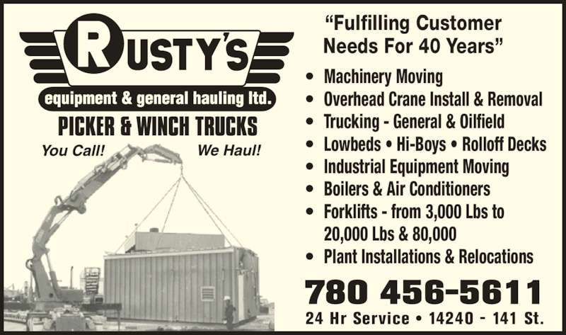 Rusty's Equipment & General Hauling Ltd (780-456-5611) - Display Ad - ? Industrial Equipment Moving ? Boilers & Air Conditioners ? Forklifts - from 3,000 Lbs to  20,000 Lbs & 80,000 ? Plant Installations & Relocations ?Fulfilling Customer Needs For 40 Years? 780 456-5611 24 Hr Service ? 14240 - 141 St. ? Machinery Moving ? Overhead Crane Install & Removal ? Trucking - General & Oilfield ? Lowbeds ? Hi-Boys ? Rolloff Decks