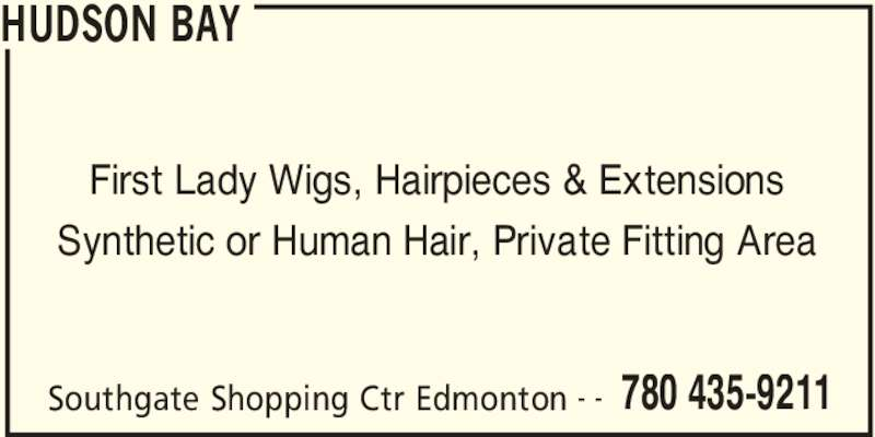 Hudson's Bay (780-435-9211) - Display Ad - Southgate Shopping Ctr Edmonton 780 435-9211- - First Lady Wigs, Hairpieces & Extensions Synthetic or Human Hair, Private Fitting Area HUDSON BAY