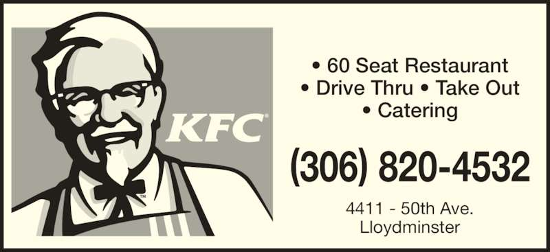 KFC Lloydminster (306-820-4532) - Display Ad - ? Drive Thru ? Take Out ? Catering ? 60 Seat Restaurant (306) 820-4532 4411 - 50th Ave. Lloydminster