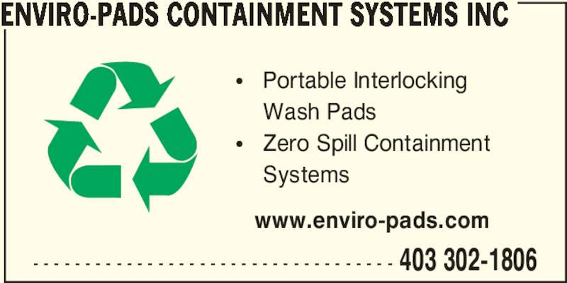 Enviro-Pads Containment Systems Inc (403-302-1806) - Display Ad - ENVIRO-PADS CONTAINMENT SYSTEMS INC ?   Portable Interlocking     Wash Pads ?   Zero Spill Containment     Systems www.enviro-pads.com - - - - - - - - - - - - - - - - - - - - - - - - - - - - - - - - - - - 403 302-1806