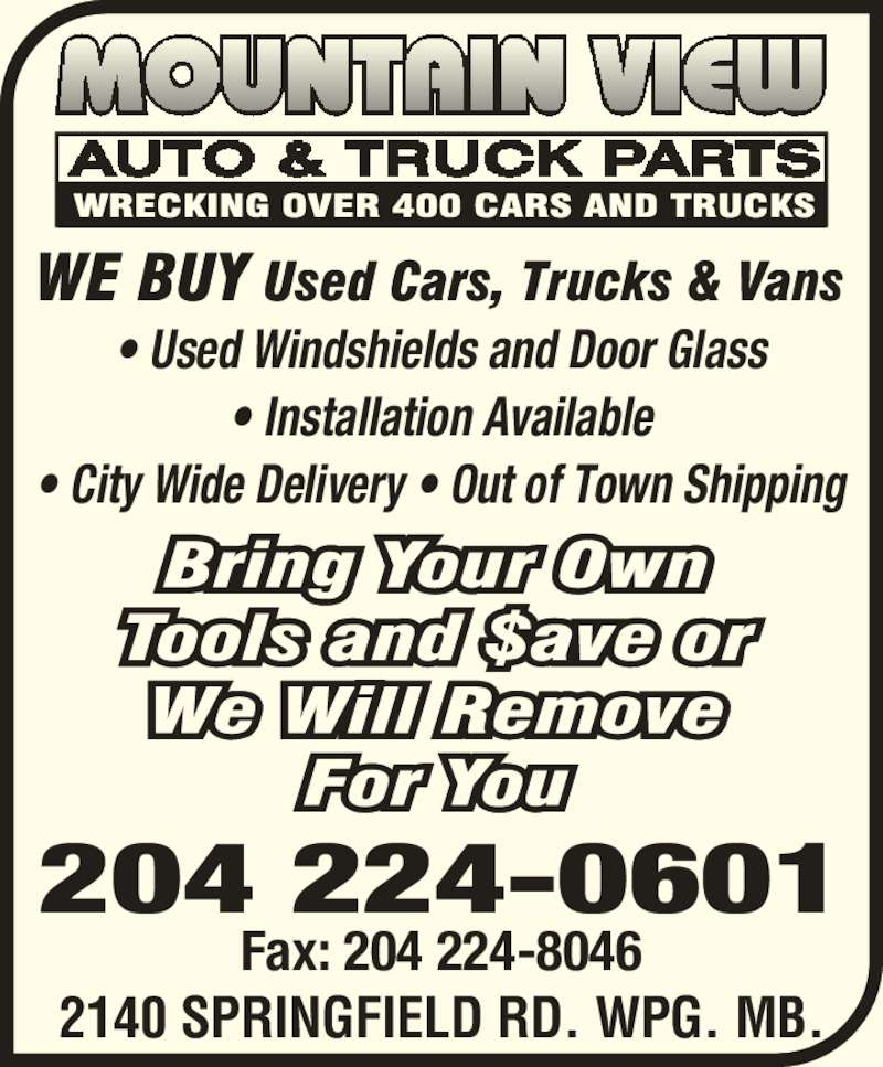 Mountain View Auto & Truck Parts (204-224-0601) - Display Ad - ? Used Windshields and Door Glass ? Installation Available ? City Wide Delivery ? Out of Town Shipping Fax: 204 224-8046 2140 SPRINGFIELD RD. WPG. MB. 204 224-0601