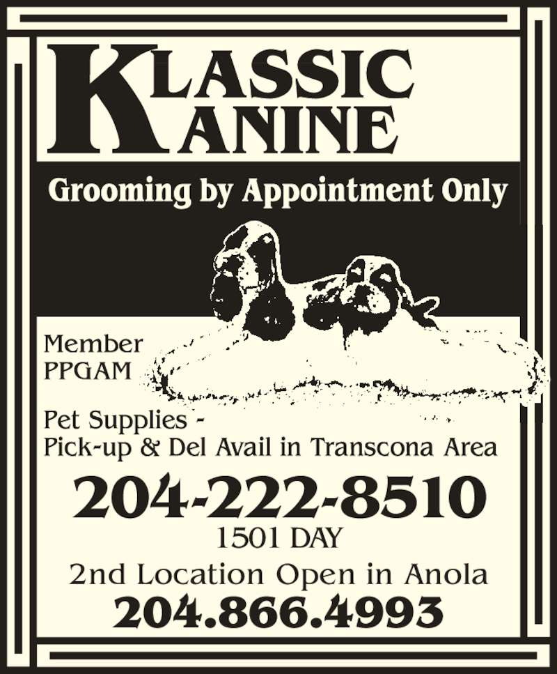 Klassic Kanine (204-222-8510) - Display Ad - 204-222-8510 1501 DAY 2nd Location Open in Anola 204.866.4993 204-222-8510 1501 DAY 2nd Location Open in Anola 204.866.4993
