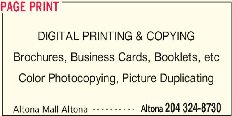Page Print (204-324-8730) - Display Ad - Color Photocopying, Picture Duplicating PAGE PRINT Altona Mall Altona Altona 204 324-8730- - - - - - - - - - DIGITAL PRINTING & COPYING Brochures, Business Cards, Booklets, etc