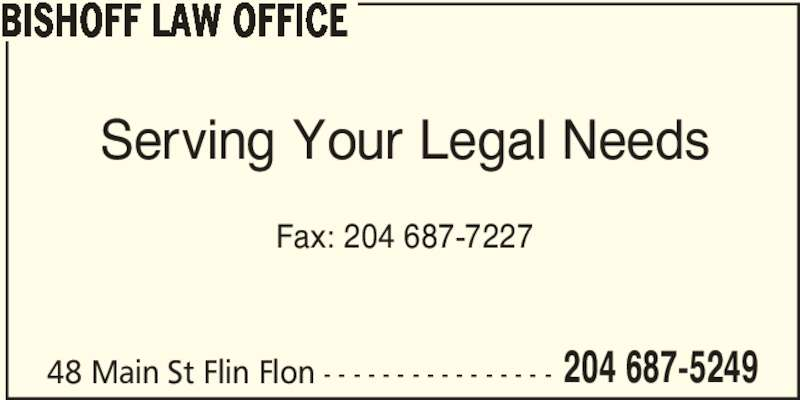 Bishoff Law Office (204-687-5249) - Display Ad - BISHOFF LAW OFFICE 48 Main St Flin Flon - - - - - - - - - - - - - - - - 204 687-5249 Serving Your Legal Needs Fax: 204 687-7227