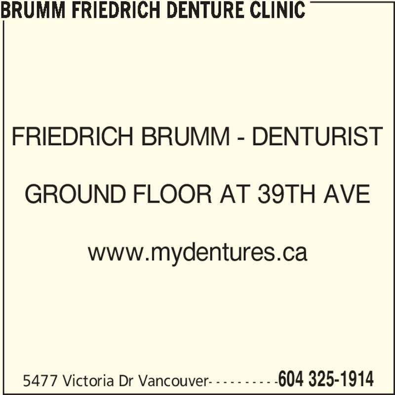Brumm Friedrich Denture Clinic (604-325-1914) - Display Ad - 5477 Victoria Dr Vancouver- - - - - - - - - -604 325-1914 FRIEDRICH BRUMM - DENTURIST GROUND FLOOR AT 39TH AVE www.mydentures.ca BRUMM FRIEDRICH DENTURE CLINIC
