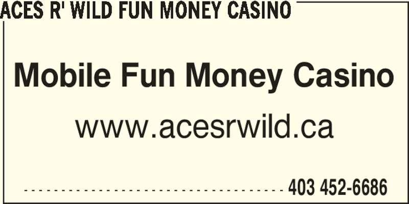 Aces R' Wild Fun Money Casino (403-452-6686) - Display Ad - - - - - - - - - - - - - - - - - - - - - - - - - - - - - - - - - - - - 403 452-6686 ACES R' WILD FUN MONEY CASINO Mobile Fun Money Casino www.acesrwild.ca