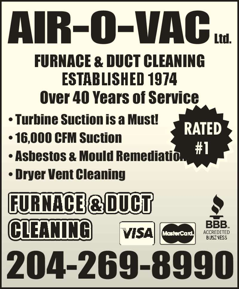 Air-O-Vac Ltd (204-269-8990) - Display Ad - #1 FURNACE & DUCT CLEANING Over 40 Years of Service 204-269-8990 CLEANING ? Turbine Suction is a Must! ? 16,000 CFM Suction ? Asbestos & Mould Remediation ? Dryer Vent Cleaning RATED #1 FURNACE & DUCT CLEANING Over 40 Years of Service 204-269-8990 CLEANING ? Turbine Suction is a Must! ? 16,000 CFM Suction ? Asbestos & Mould Remediation ? Dryer Vent Cleaning RATED