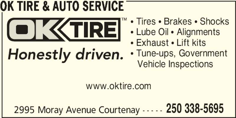 OK Tire (250-338-5695) - Display Ad - OK TIRE & AUTO SERVICE ? Tires ? Brakes ? Shocks ? Lube Oil ? Alignments Vehicle Inspections 2995 Moray Avenue Courtenay - - - - - 250 338-5695 www.oktire.com ? Exhaust ? Lift kits ? Tune-ups, Government