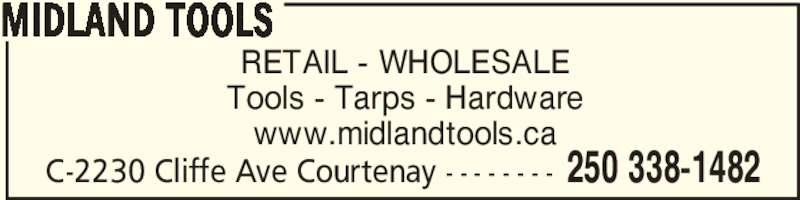 Midland Tools (250-338-1482) - Display Ad - RETAIL - WHOLESALE Tools - Tarps - Hardware www.midlandtools.ca MIDLAND TOOLS 250 338-1482C-2230 Cliffe Ave Courtenay - - - - - - - -