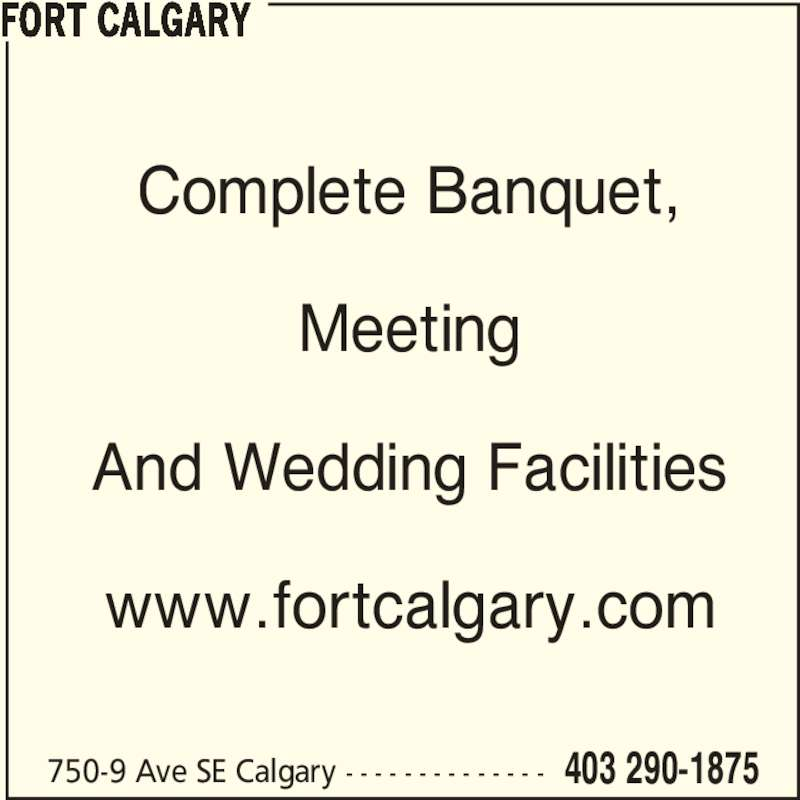 Fort Calgary (403-290-1875) - Display Ad - And Wedding Facilities www.fortcalgary.com 750-9 Ave SE Calgary - - - - - - - - - - - - - - 403 290-1875 FORT CALGARY Complete Banquet, Meeting
