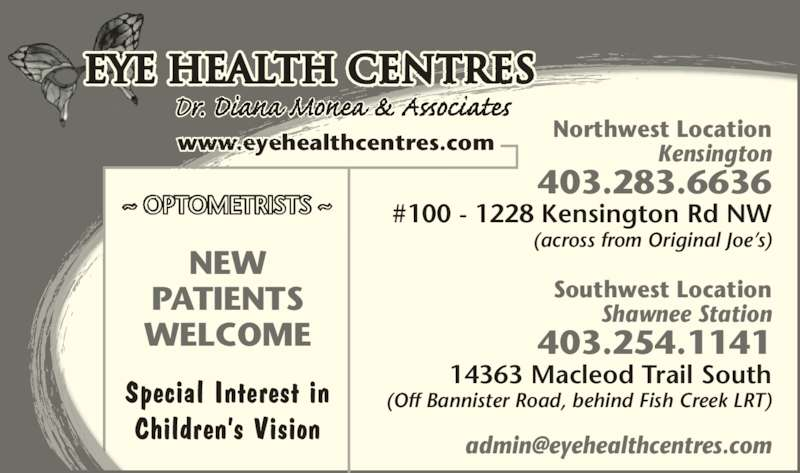 Eye Health Centres (403-283-6636) - Display Ad - (across from Original Joe?s)  Southwest Location Shawnee Station 403.254.1141 14363 Macleod Trail South (Off Bannister Road, behind Fish Creek LRT) Eye Health Centres www.eyehealthcentres.com ~ OPTOMETRISTS ~ NEW PATIENTS WELCOME Special Interest in Kensington 403.283.6636 #100 - 1228 Kensington Rd NW Northwest Location