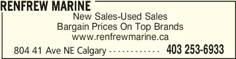 Renfrew Marine (403-253-6933) - Display Ad - New Sales-Used Sales Bargain Prices On Top Brands www.renfrewmarine.ca RENFREW MARINE 804 41 Ave NE Calgary - - - - - - - - - - - - 403 253-6933