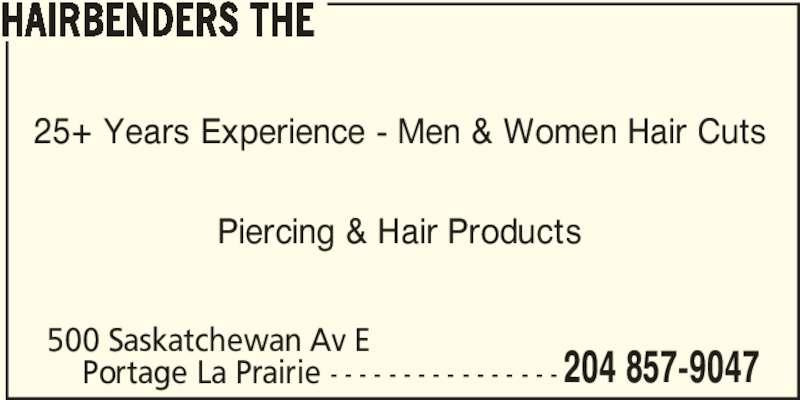 The Hairbenders (204-857-9047) - Display Ad - Portage La Prairie - - - - - - - - - - - - - - - - 204 857-9047 25+ Years Experience - Men & Women Hair Cuts Piercing & Hair Products 500 Saskatchewan Av E  HAIRBENDERS THE