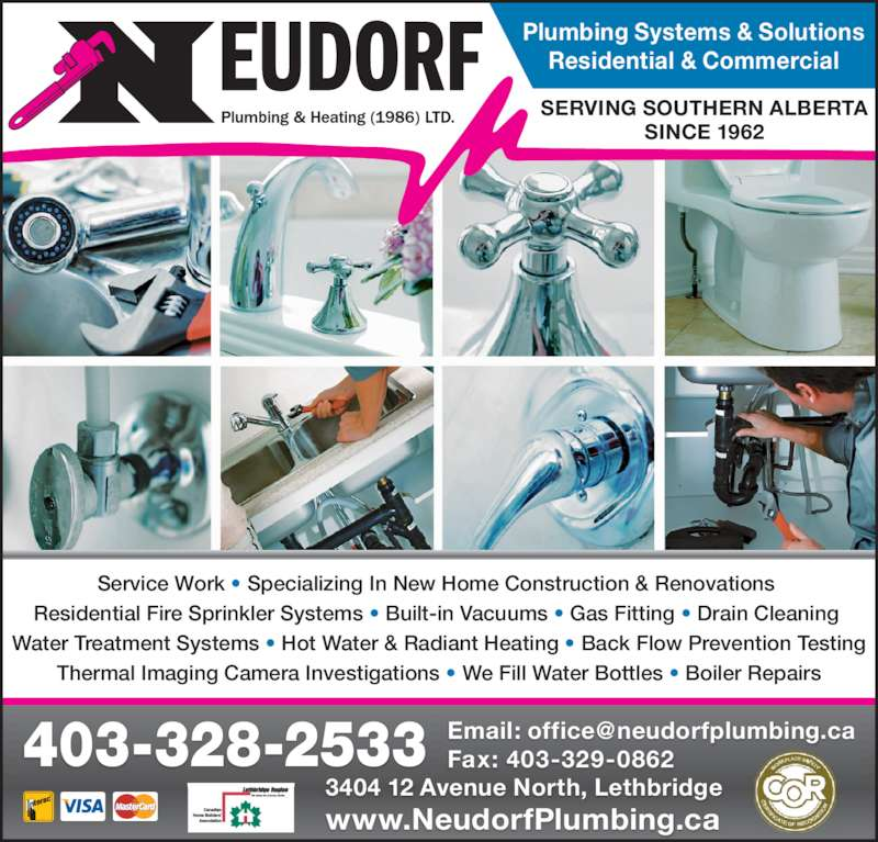Neudorf Plumbing & Heating 1986 Ltd (403-328-2533) - Display Ad - Residential Fire Sprinkler Systems ? Built-in Vacuums ? Gas Fitting ? Drain Cleaning  Water Treatment Systems ? Hot Water & Radiant Heating ? Back Flow Prevention Testing Service Work ? Specializing In New Home Construction & Renovations  Thermal Imaging Camera Investigations ? We Fill Water Bottles ? Boiler Repairs SERVING SOUTHERN ALBERTA SINCE 1962 Plumbing Systems & Solutions Residential & Commercial Fax: 403-329-0862403-328-2533 3404 12 Avenue North, Lethbridge www.NeudorfPlumbing.ca